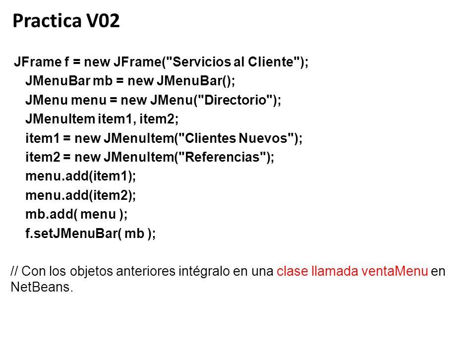 Practica V02 JFrame f = new JFrame(