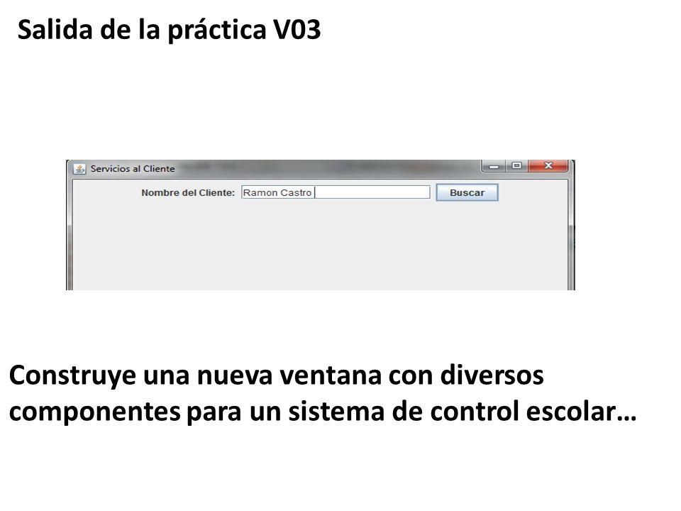 Salida de la práctica V03 Construye una nueva ventana con diversos componentes para un sistema de control escolar…