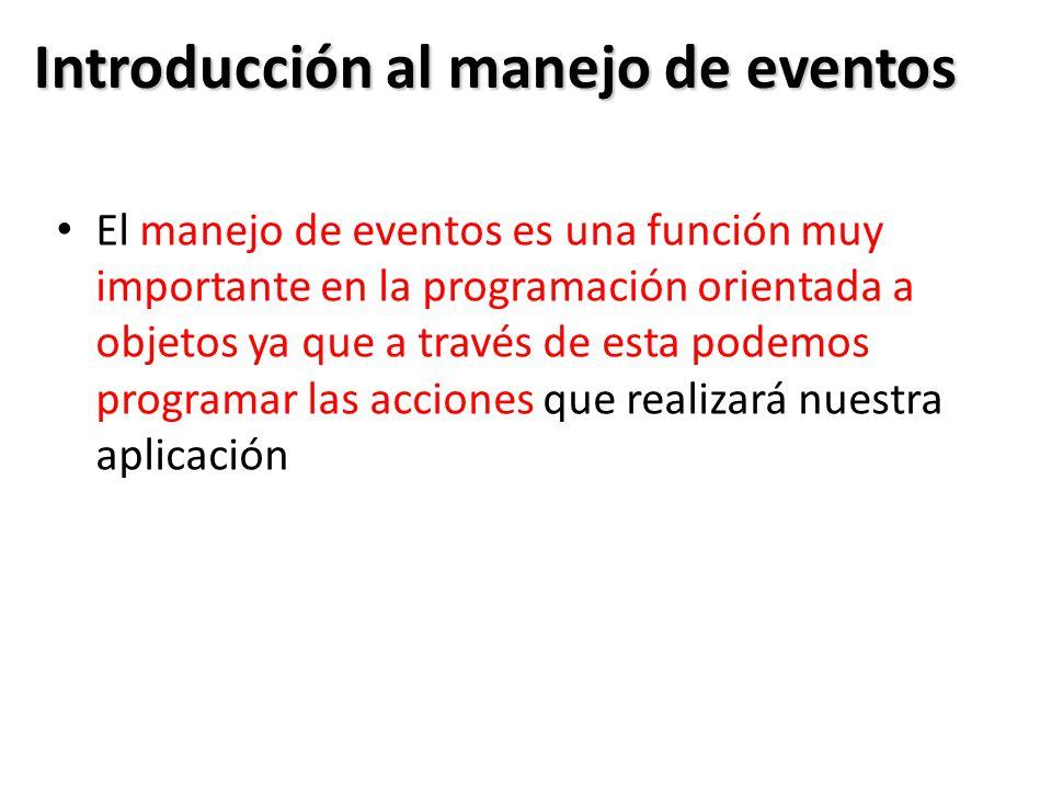 Introducción al manejo de eventos El manejo de eventos es una función muy importante en la programación orientada a objetos ya que a través de esta po