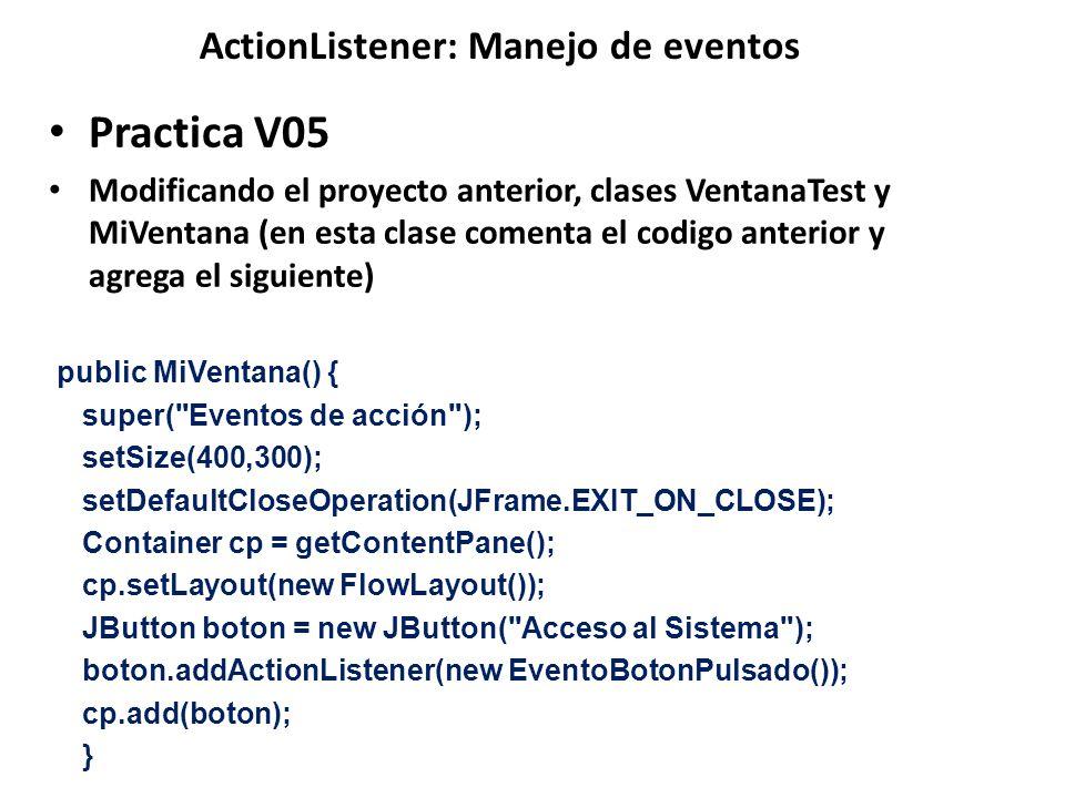 ActionListener: Manejo de eventos Practica V05 Modificando el proyecto anterior, clases VentanaTest y MiVentana (en esta clase comenta el codigo anter