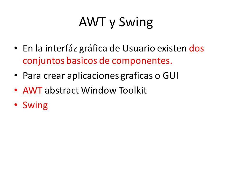 AWT y Swing En la interfáz gráfica de Usuario existen dos conjuntos basicos de componentes. Para crear aplicaciones graficas o GUI AWT abstract Window