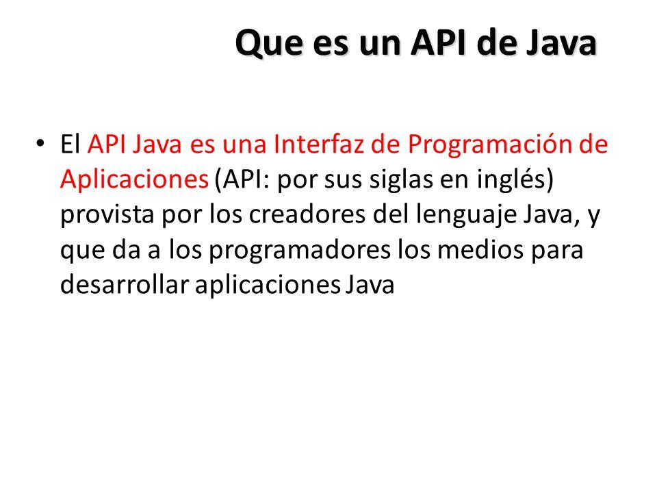 Que es un API de Java El API Java es una Interfaz de Programación de Aplicaciones (API: por sus siglas en inglés) provista por los creadores del lengu