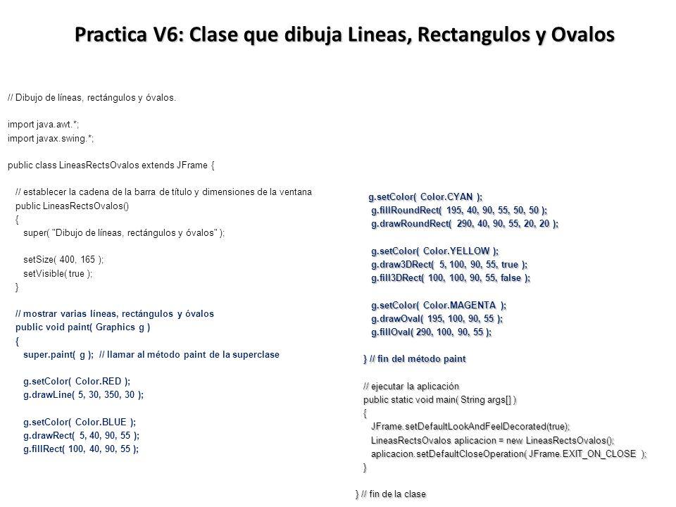 Practica V6: Clase que dibuja Lineas, Rectangulos y Ovalos // Dibujo de líneas, rectángulos y óvalos. import java.awt.*; import javax.swing.*; public