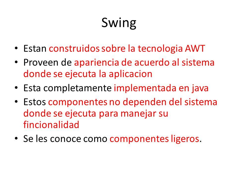 Swing Estan construidos sobre la tecnologia AWT Proveen de apariencia de acuerdo al sistema donde se ejecuta la aplicacion Esta completamente implemen
