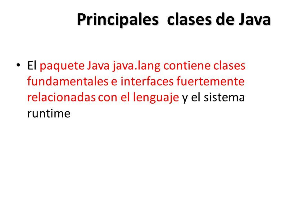 Principales clases de Java El paquete Java java.lang contiene clases fundamentales e interfaces fuertemente relacionadas con el lenguaje y el sistema runtime