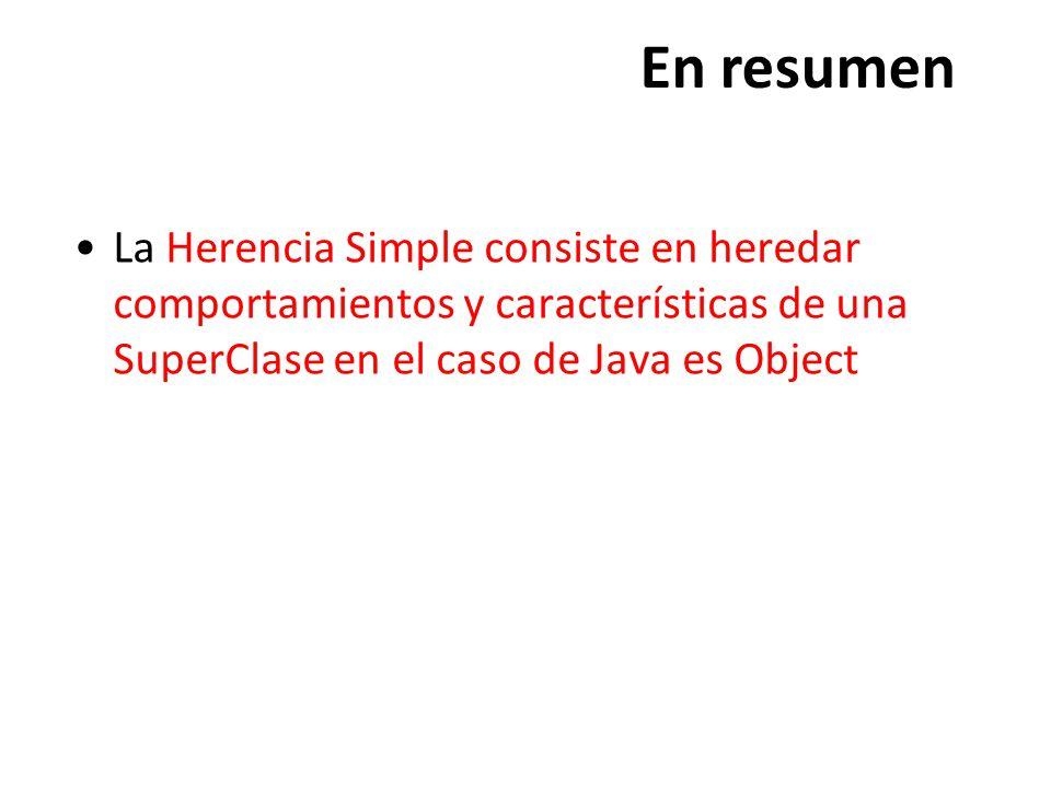 En resumen La Herencia Simple consiste en heredar comportamientos y características de una SuperClase en el caso de Java es Object