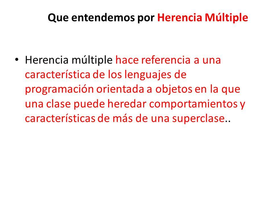 Que entendemos por Herencia Múltiple Herencia múltiple hace referencia a una característica de los lenguajes de programación orientada a objetos en la que una clase puede heredar comportamientos y características de más de una superclase..