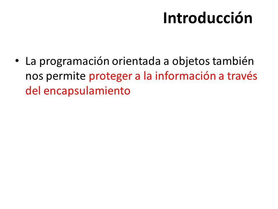 Introducción La programación orientada a objetos también nos permite proteger a la información a través del encapsulamiento
