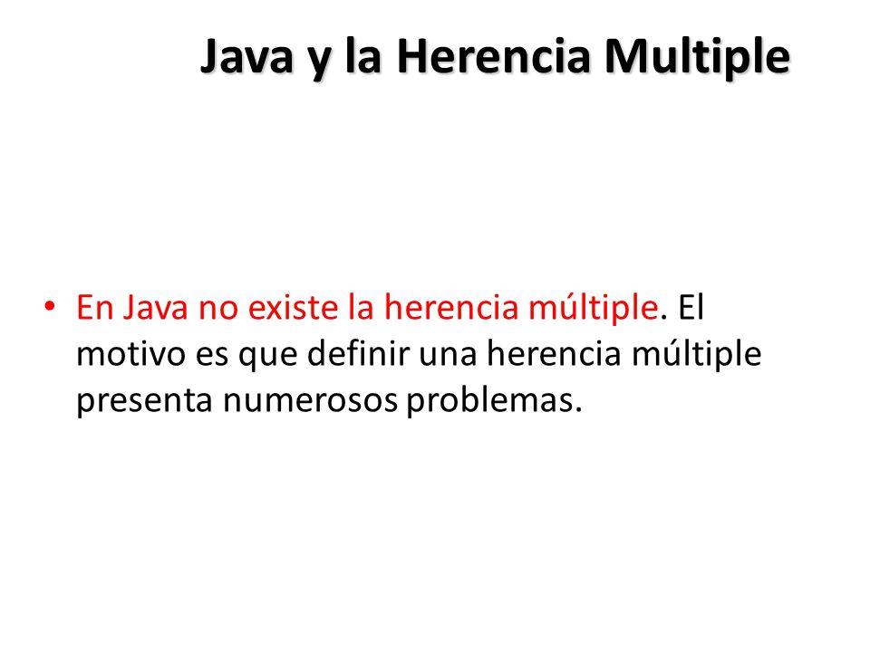 Java y la Herencia Multiple En Java no existe la herencia múltiple.