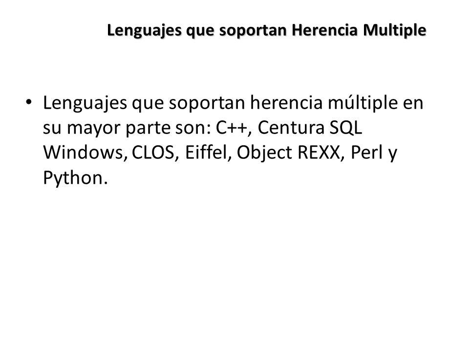 Lenguajes que soportan Herencia Multiple Lenguajes que soportan herencia múltiple en su mayor parte son: C++, Centura SQL Windows, CLOS, Eiffel, Object REXX, Perl y Python.
