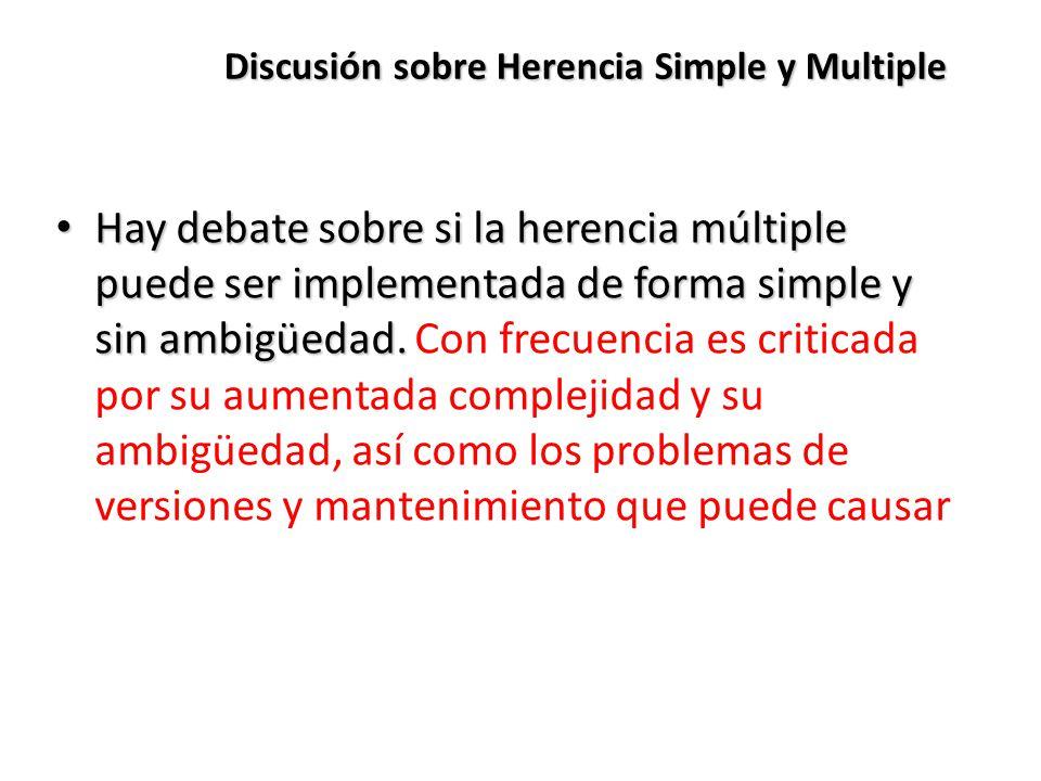 Discusión sobre Herencia Simple y Multiple Hay debate sobre si la herencia múltiple puede ser implementada de forma simple y sin ambigüedad.