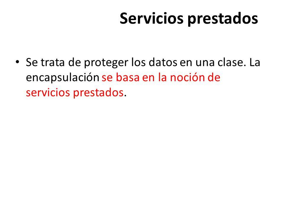 Servicios prestados Se trata de proteger los datos en una clase.