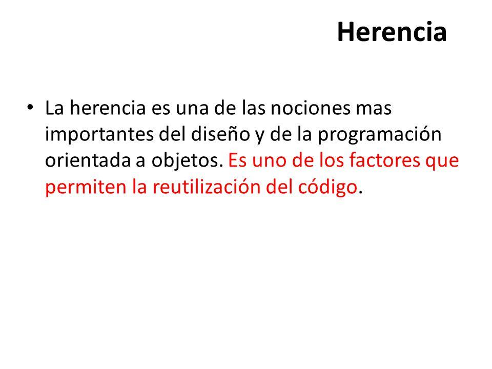 Herencia La herencia es una de las nociones mas importantes del diseño y de la programación orientada a objetos.