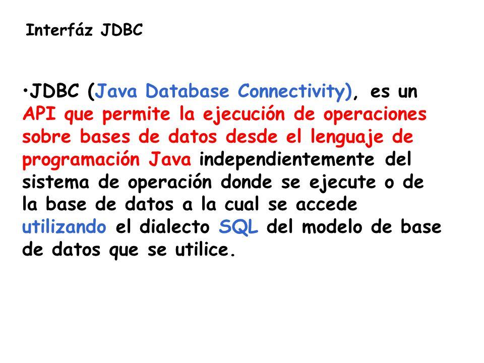 Interfáz JDBC JDBC (Java Database Connectivity), es un API que permite la ejecución de operaciones sobre bases de datos desde el lenguaje de programac