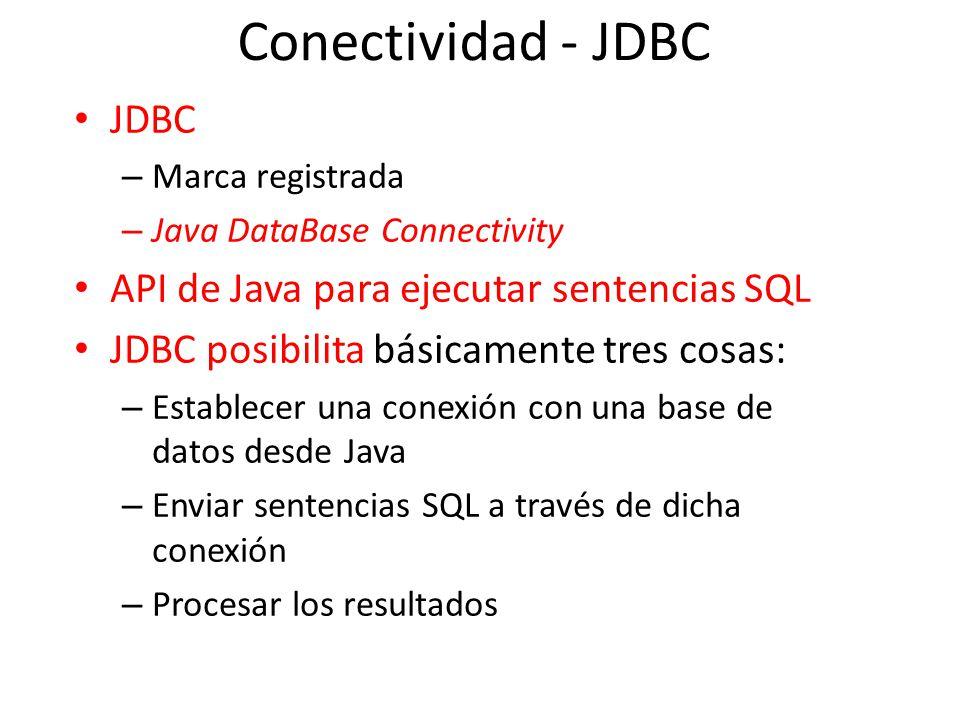 Conectividad - JDBC JDBC – Marca registrada – Java DataBase Connectivity API de Java para ejecutar sentencias SQL JDBC posibilita básicamente tres cos