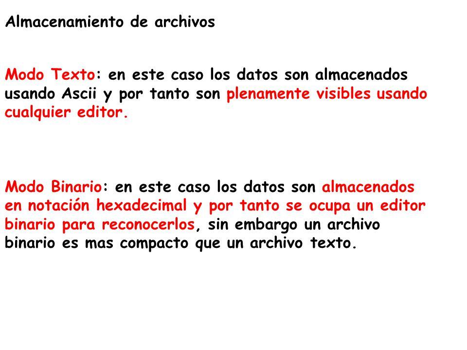 Almacenamiento de archivos Modo Texto: en este caso los datos son almacenados usando Ascii y por tanto son plenamente visibles usando cualquier editor