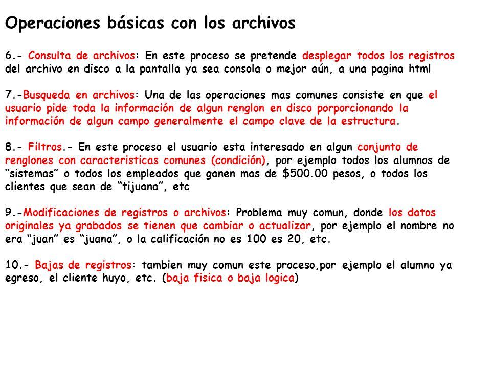 Operaciones básicas con los archivos 6.- Consulta de archivos: En este proceso se pretende desplegar todos los registros del archivo en disco a la pan