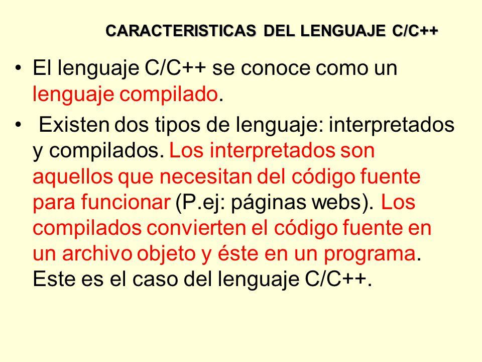 CARACTERISTICAS DEL LENGUAJE C/C++ El lenguaje C/C++ se conoce como un lenguaje compilado.