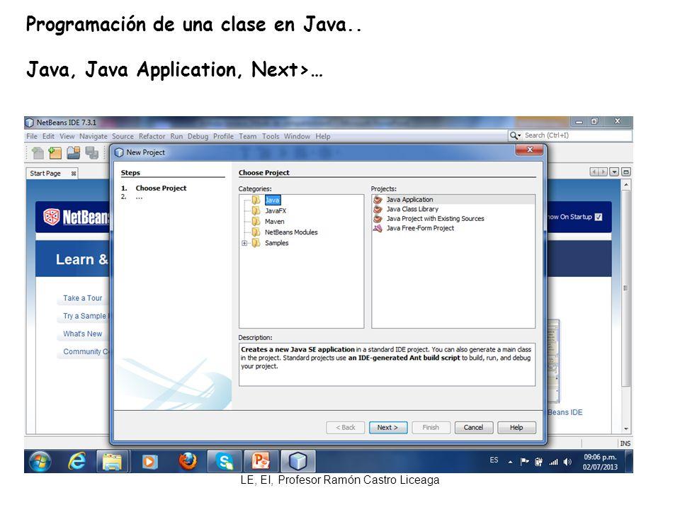 LE, EI, Profesor Ramón Castro Liceaga Programación de una clase en Java.. Java, Java Application, Next>…