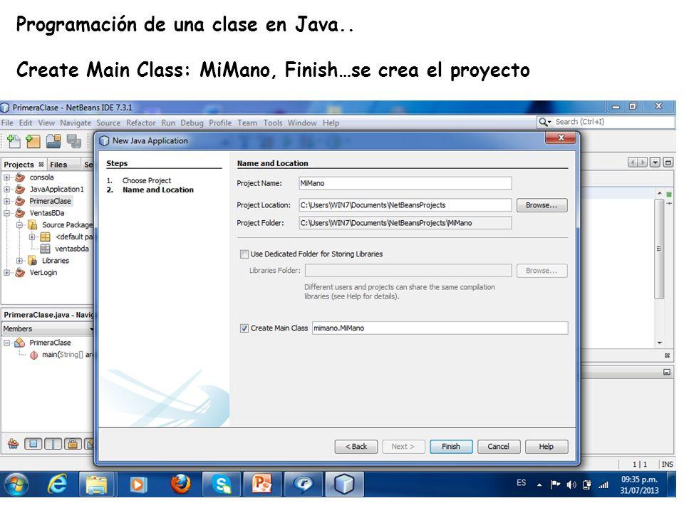 LE, EI, Profesor Ramón Castro Liceaga Programación de una clase en Java.. Create Main Class: MiMano, Finish…se crea el proyecto