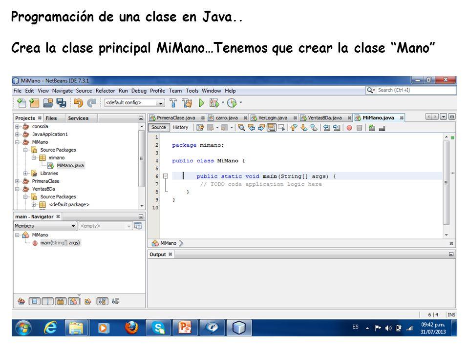 LE, EI, Profesor Ramón Castro Liceaga Programación de una clase en Java.. Crea la clase principal MiMano…Tenemos que crear la clase Mano