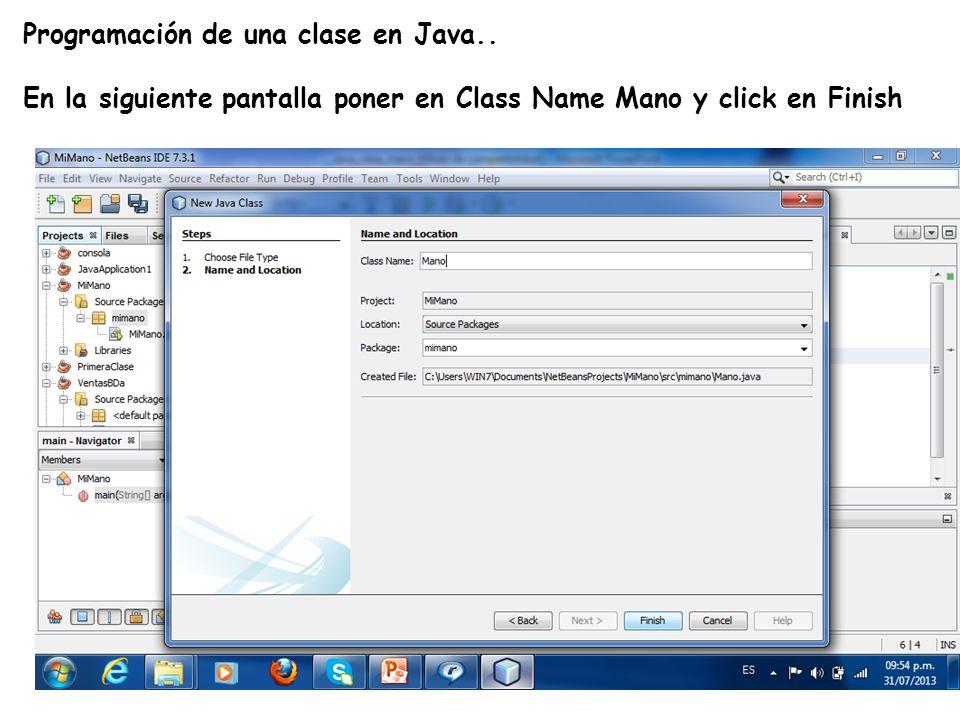 LE, EI, Profesor Ramón Castro Liceaga Programación de una clase en Java.. En la siguiente pantalla poner en Class Name Mano y click en Finish