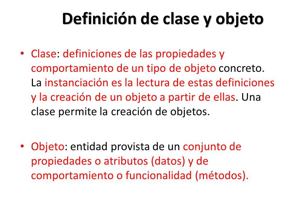 Definición de clase y objeto Clase: definiciones de las propiedades y comportamiento de un tipo de objeto concreto. La instanciación es la lectura de