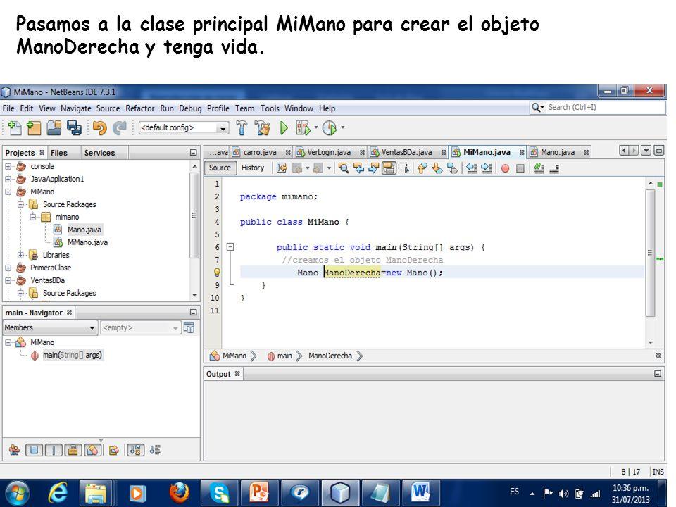 LE, EI, Profesor Ramón Castro Liceaga Pasamos a la clase principal MiMano para crear el objeto ManoDerecha y tenga vida.