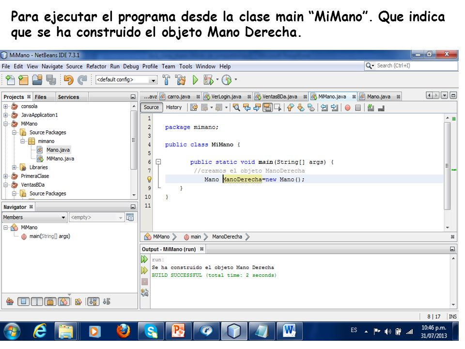 LE, EI, Profesor Ramón Castro Liceaga Para ejecutar el programa desde la clase main MiMano. Que indica que se ha construido el objeto Mano Derecha.