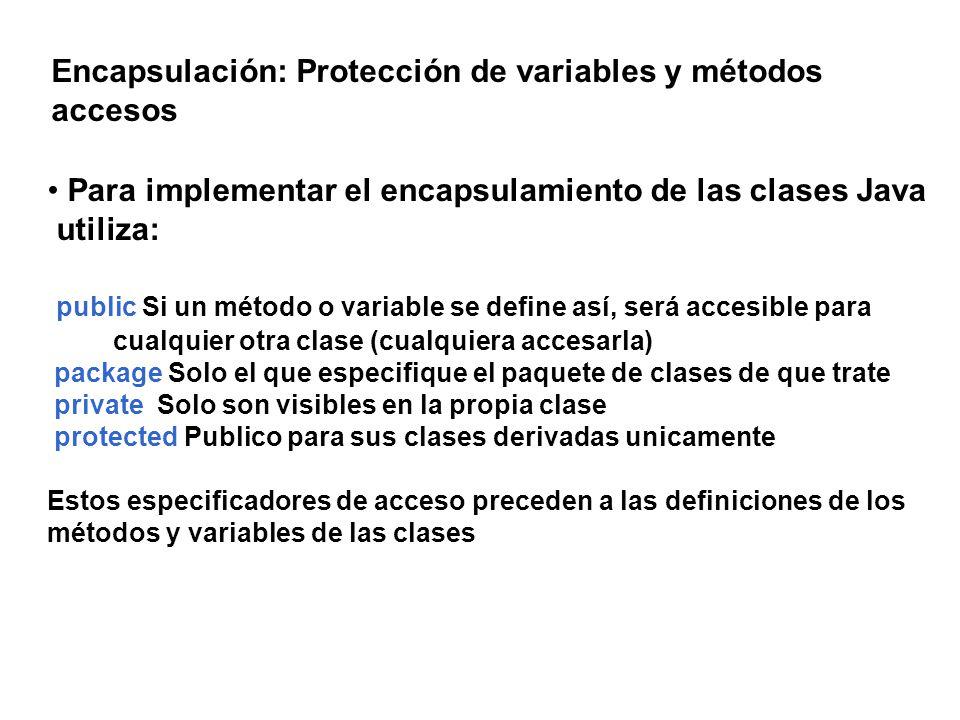 Encapsulación: Protección de variables y métodos accesos Para implementar el encapsulamiento de las clases Java utiliza: public Si un método o variabl