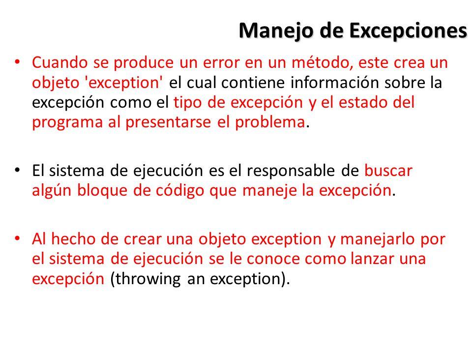 Manejo de Excepciones Cuando se produce un error en un método, este crea un objeto exception el cual contiene información sobre la excepción como el tipo de excepción y el estado del programa al presentarse el problema.