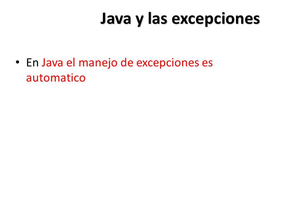 Java y las excepciones En Java el manejo de excepciones es automatico