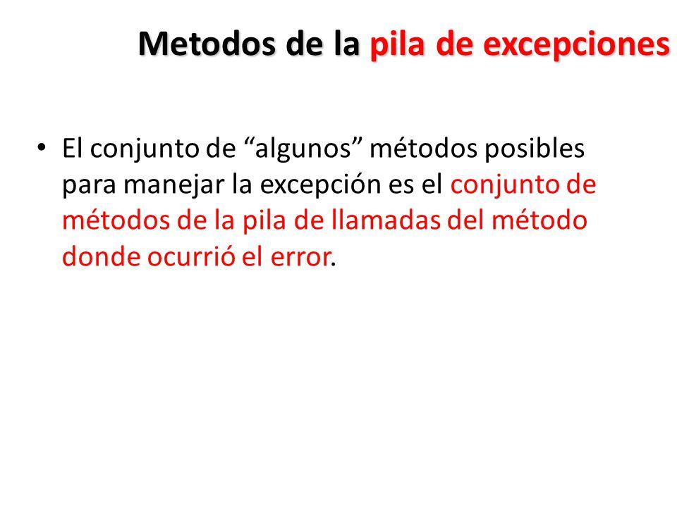 Metodos de la pila de excepciones El conjunto de algunos métodos posibles para manejar la excepción es el conjunto de métodos de la pila de llamadas del método donde ocurrió el error.