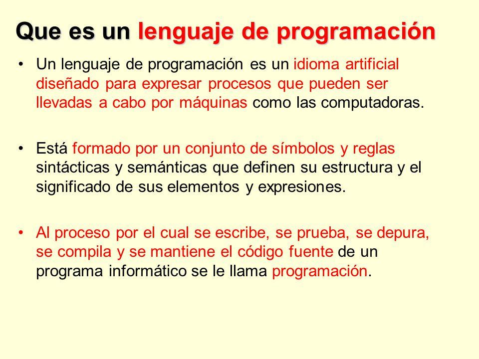 Que es un lenguaje de programación Un lenguaje de programación es un idioma artificial diseñado para expresar procesos que pueden ser llevadas a cabo por máquinas como las computadoras.