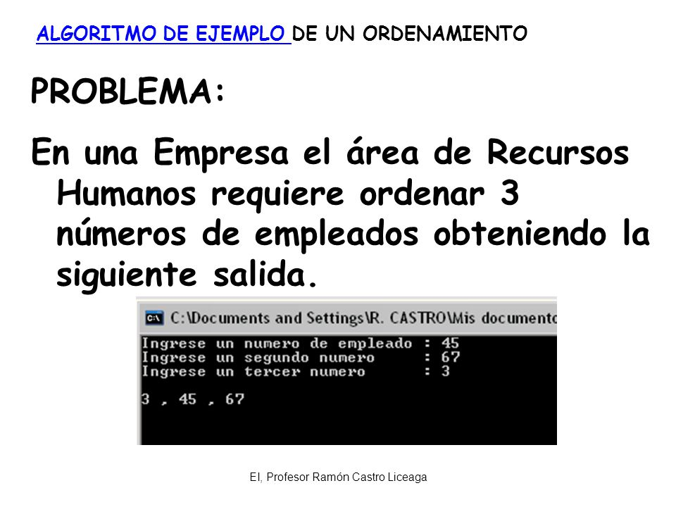 EI, Profesor Ramón Castro Liceaga ALGORITMO DE EJEMPLO ALGORITMO DE EJEMPLO DE UN ORDENAMIENTO PROBLEMA: En una Empresa el área de Recursos Humanos re