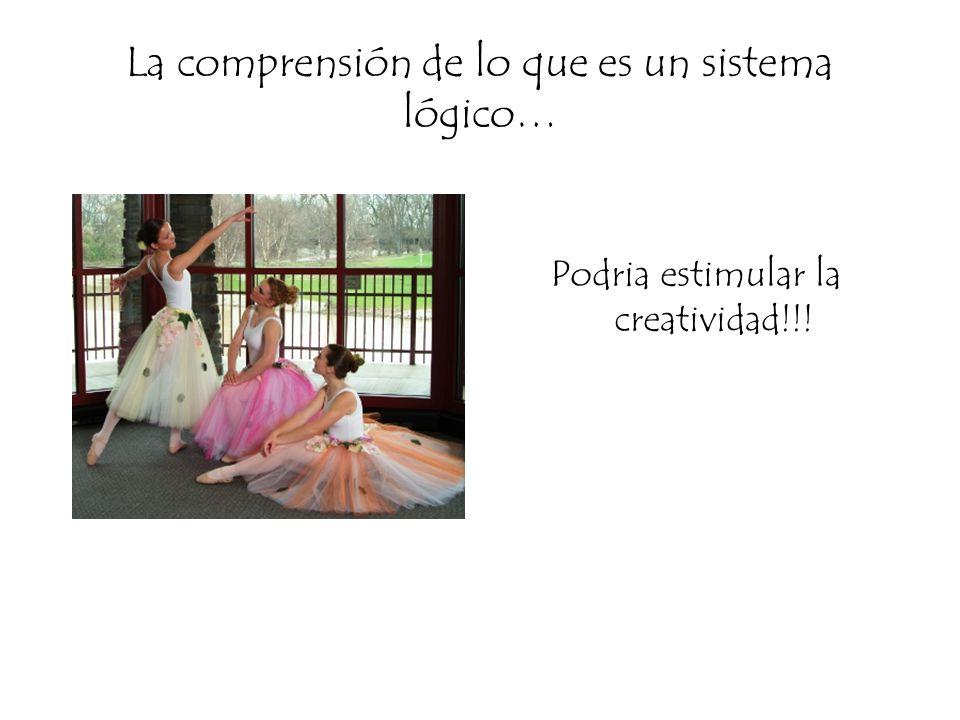 La comprensión de lo que es un sistema lógico… Podria estimular la creatividad!!!