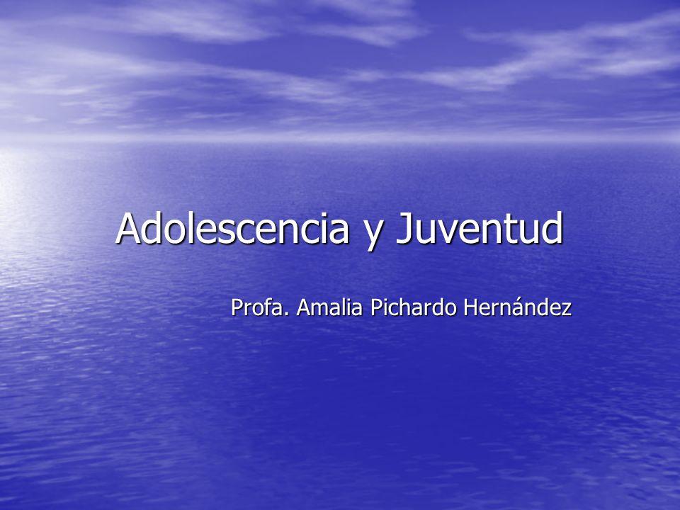 Adolescencia y Juventud Profa. Amalia Pichardo Hernández