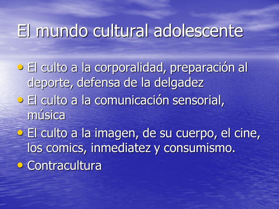 El mundo cultural adolescente El culto a la corporalidad, preparación al deporte, defensa de la delgadez El culto a la corporalidad, preparación al de