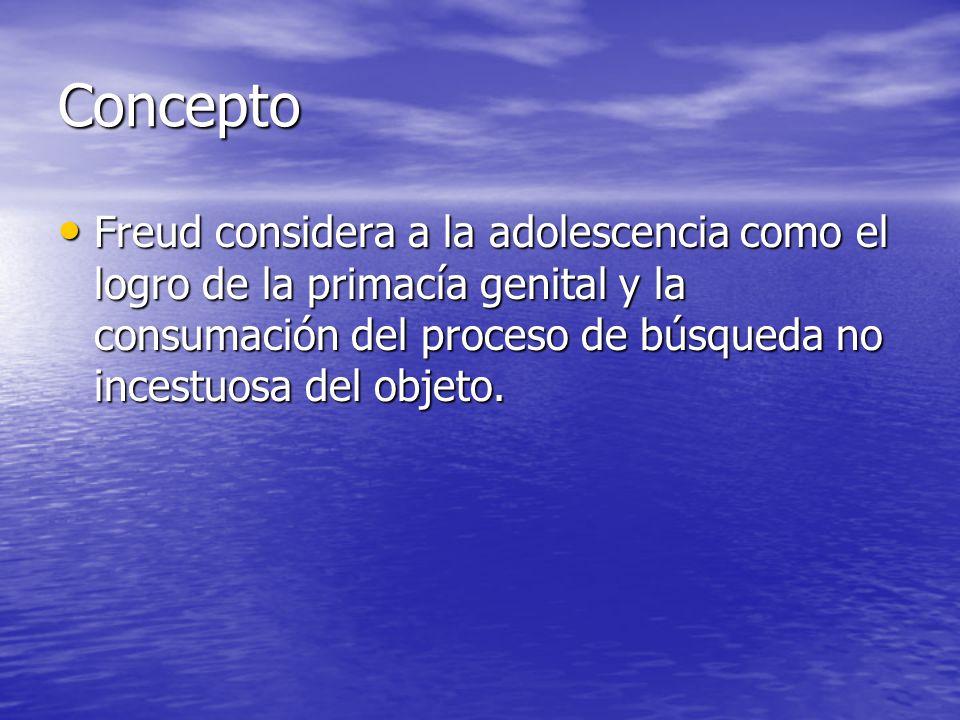 Concepto Freud considera a la adolescencia como el logro de la primacía genital y la consumación del proceso de búsqueda no incestuosa del objeto. Fre