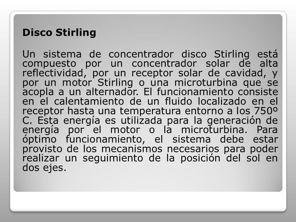 Disco Stirling Un sistema de concentrador disco Stirling está compuesto por un concentrador solar de alta reflectividad, por un receptor solar de cavi