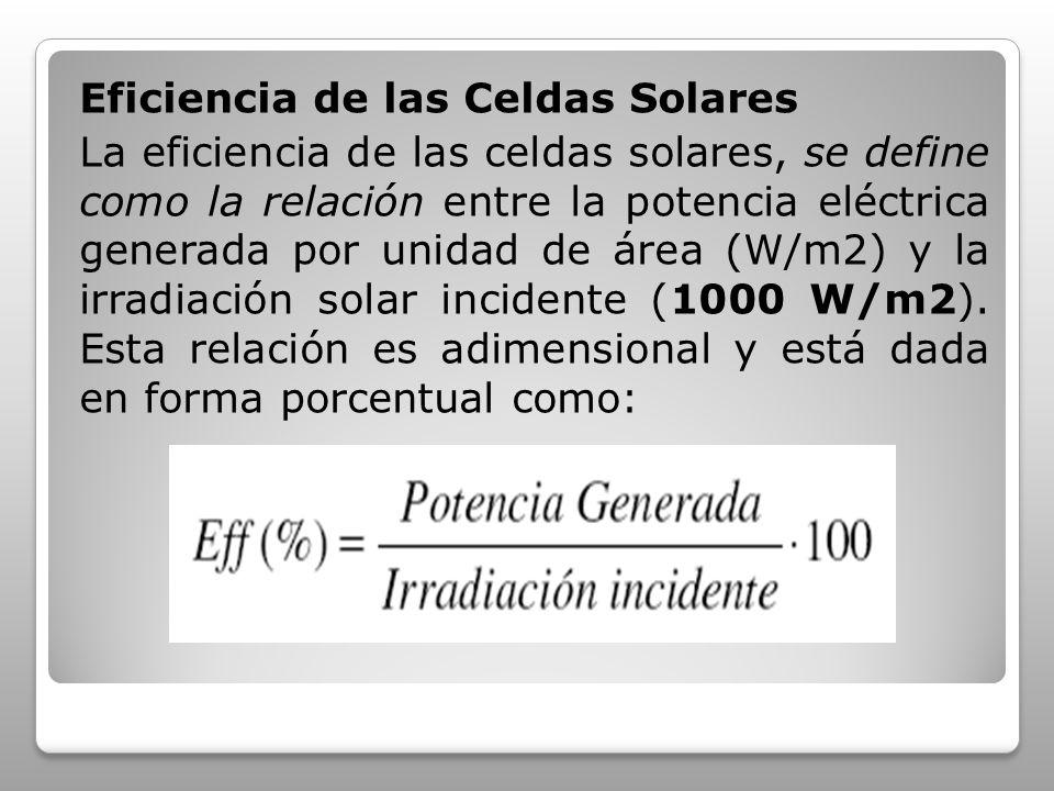 Eficiencia de las Celdas Solares La eficiencia de las celdas solares, se define como la relación entre la potencia eléctrica generada por unidad de ár