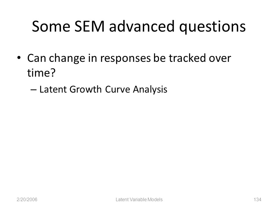 Some SEM advanced questions Can change in responses be tracked over time.