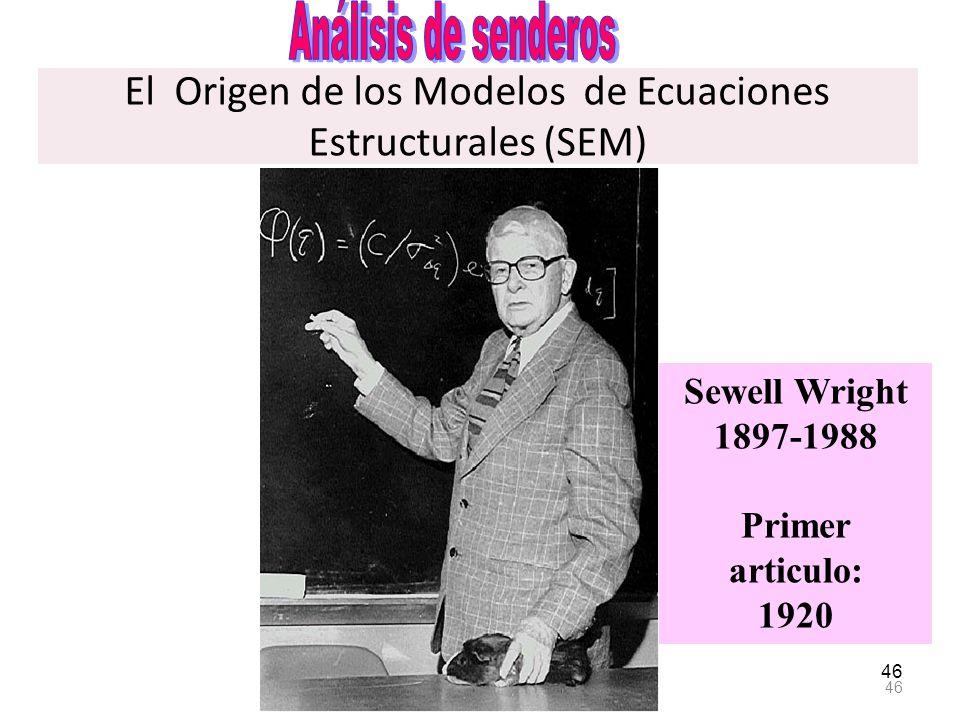 El Origen de los Modelos de Ecuaciones Estructurales (SEM) 46 Sewell Wright 1897-1988 Primer articulo: 1920