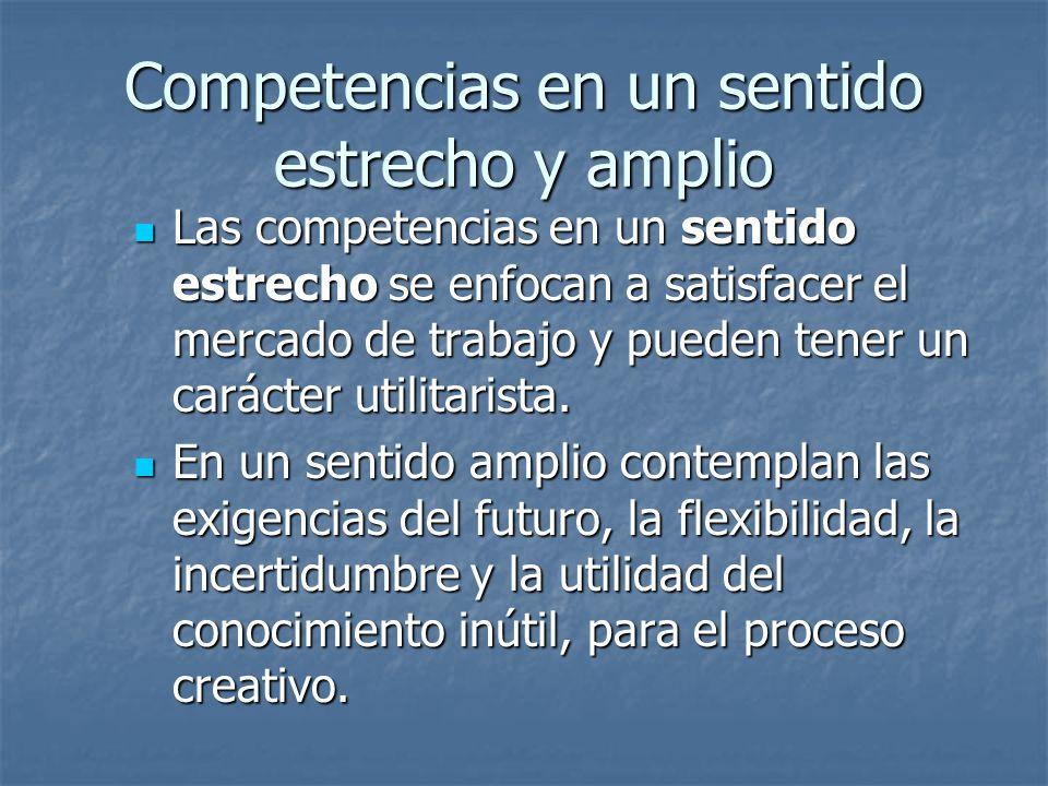 Competencias en un sentido estrecho y amplio Las competencias en un sentido estrecho se enfocan a satisfacer el mercado de trabajo y pueden tener un c