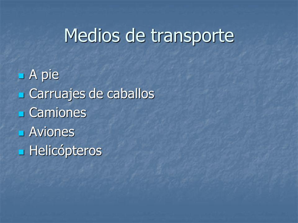 Medios de transporte A pie A pie Carruajes de caballos Carruajes de caballos Camiones Camiones Aviones Aviones Helicópteros Helicópteros