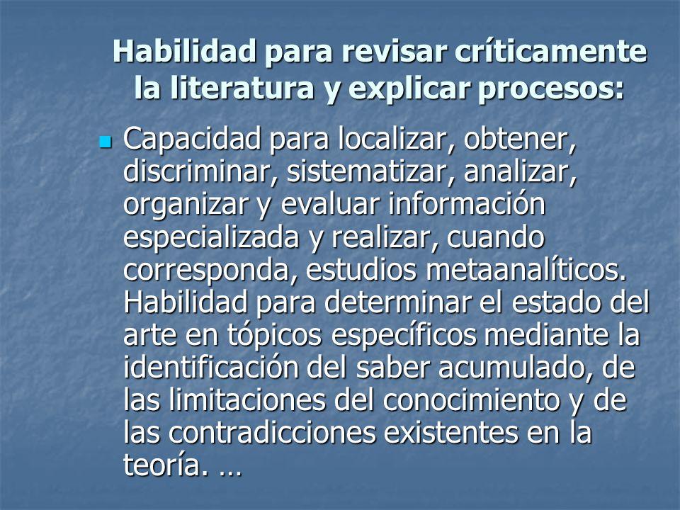 Habilidad para revisar críticamente la literatura y explicar procesos: Capacidad para localizar, obtener, discriminar, sistematizar, analizar, organiz