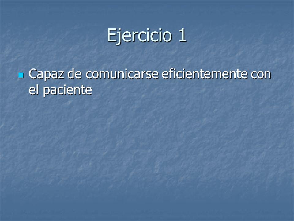 Ejercicio 1 Capaz de comunicarse eficientemente con el paciente Capaz de comunicarse eficientemente con el paciente