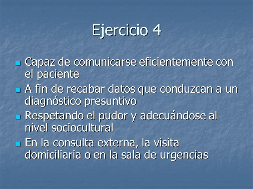 Ejercicio 4 Capaz de comunicarse eficientemente con el paciente Capaz de comunicarse eficientemente con el paciente A fin de recabar datos que conduzc