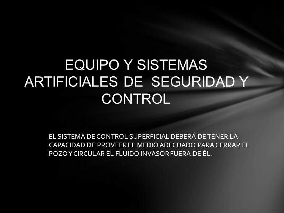 EQUIPO Y SISTEMAS ARTIFICIALES DE SEGURIDAD Y CONTROL EL SISTEMA DE CONTROL SUPERFICIAL DEBERÁ DE TENER LA CAPACIDAD DE PROVEER EL MEDIO ADECUADO PARA