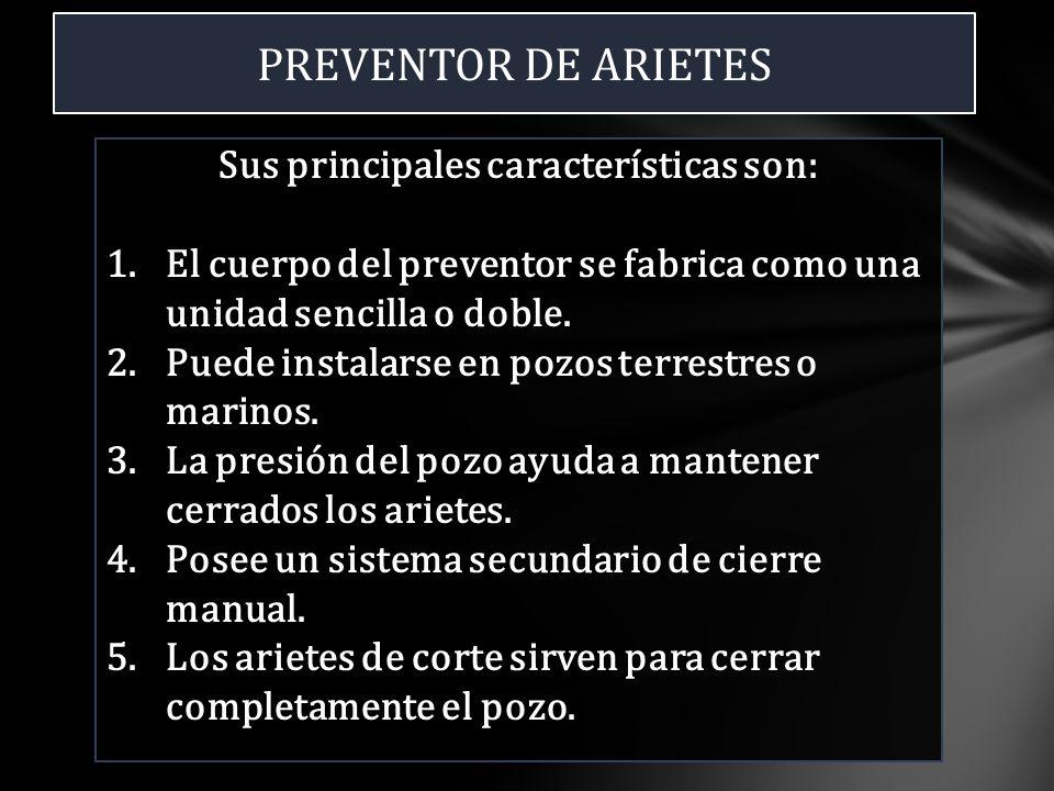 PREVENTOR DE ARIETES Sus principales características son: 1.El cuerpo del preventor se fabrica como una unidad sencilla o doble. 2.Puede instalarse en